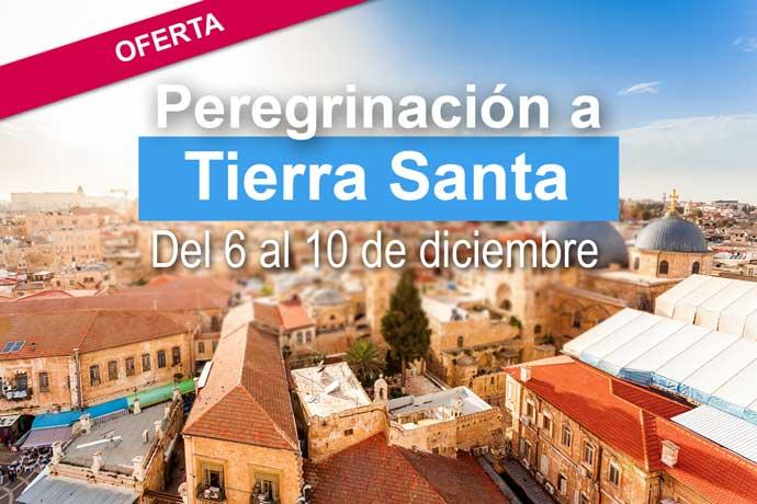 OFERTA TIERRA SANTA DEL 6 AL 10 DE DICIEMBRE
