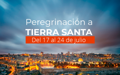 Peregrinación a  TIERRA SANTA del 17 al 24 de julio