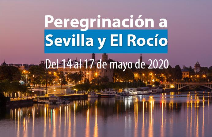 PEREGRINACIÓN  A SEVILLA  Visitando EL ROCIO. DEL 14 AL 17 MAYO 2020